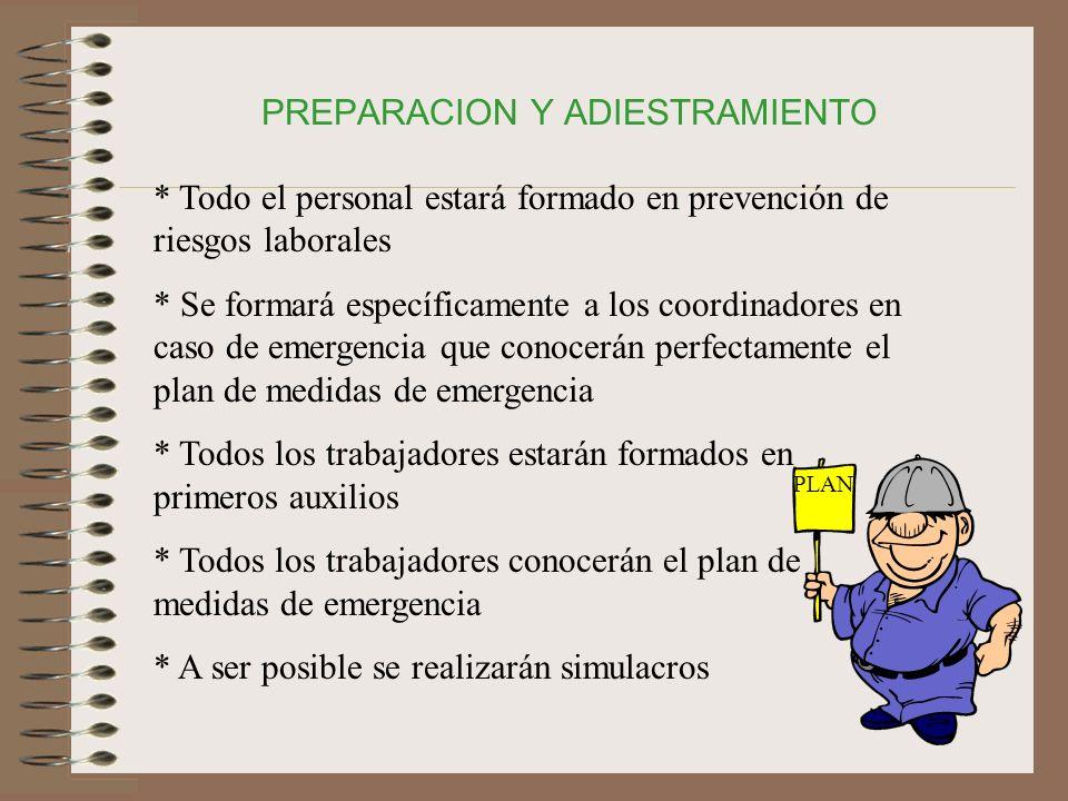 PREPARACION Y ADIESTRAMIENTO * Todo el personal estará formado en prevención de riesgos laborales * Se formará específicamente a los coordinadores en