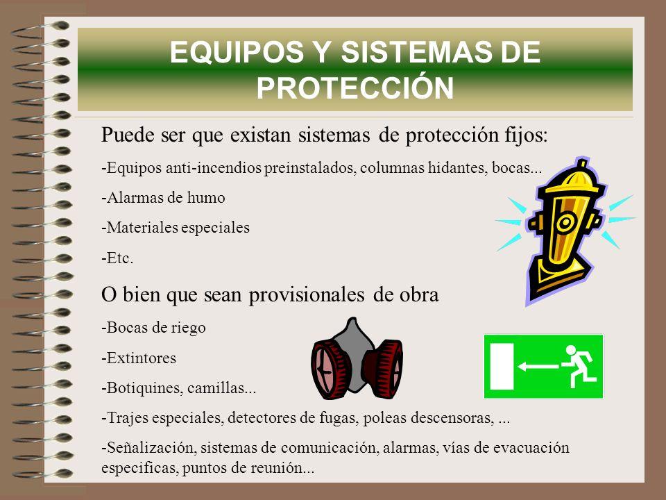 EQUIPOS Y SISTEMAS DE PROTECCIÓN Puede ser que existan sistemas de protección fijos: -Equipos anti-incendios preinstalados, columnas hidantes, bocas..