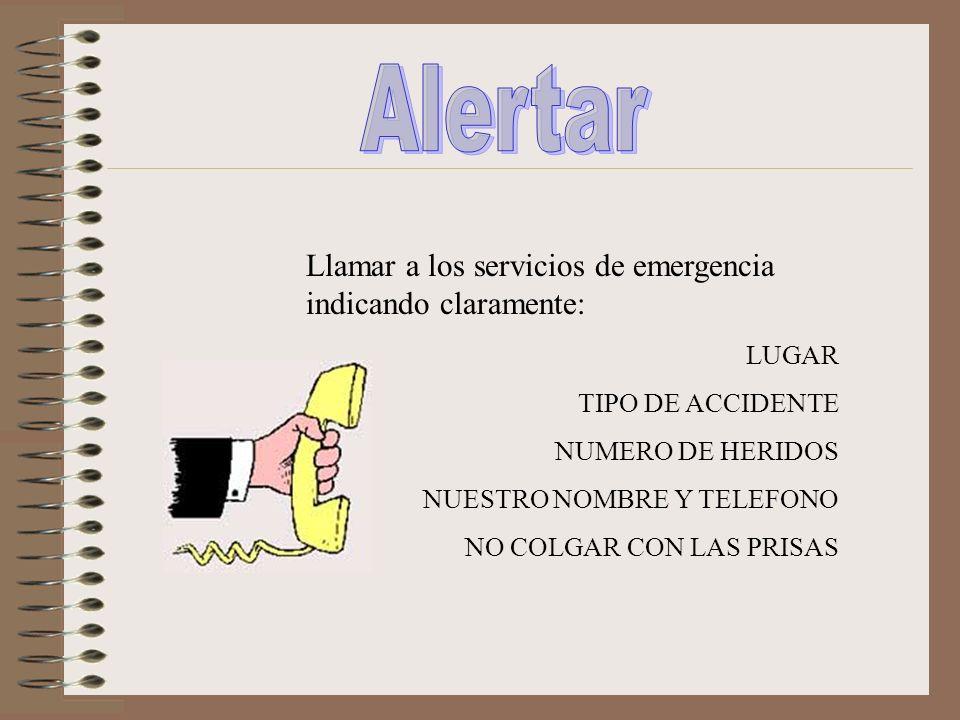 Llamar a los servicios de emergencia indicando claramente: LUGAR TIPO DE ACCIDENTE NUMERO DE HERIDOS NUESTRO NOMBRE Y TELEFONO NO COLGAR CON LAS PRISA