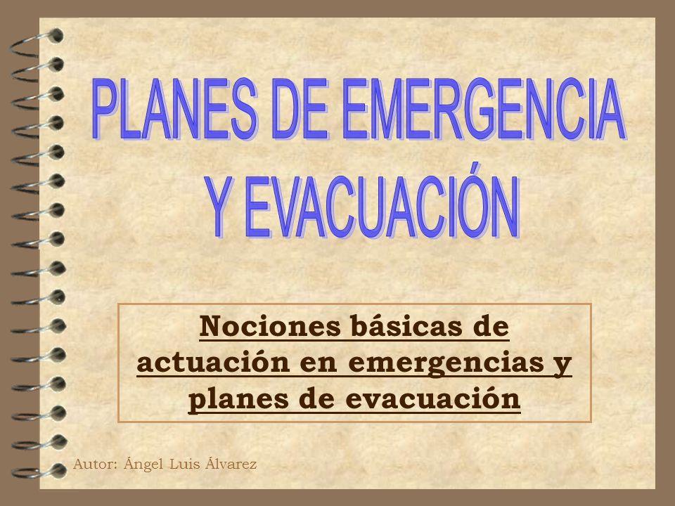 Nociones básicas de actuación en emergencias y planes de evacuación Autor: Ángel Luis Álvarez