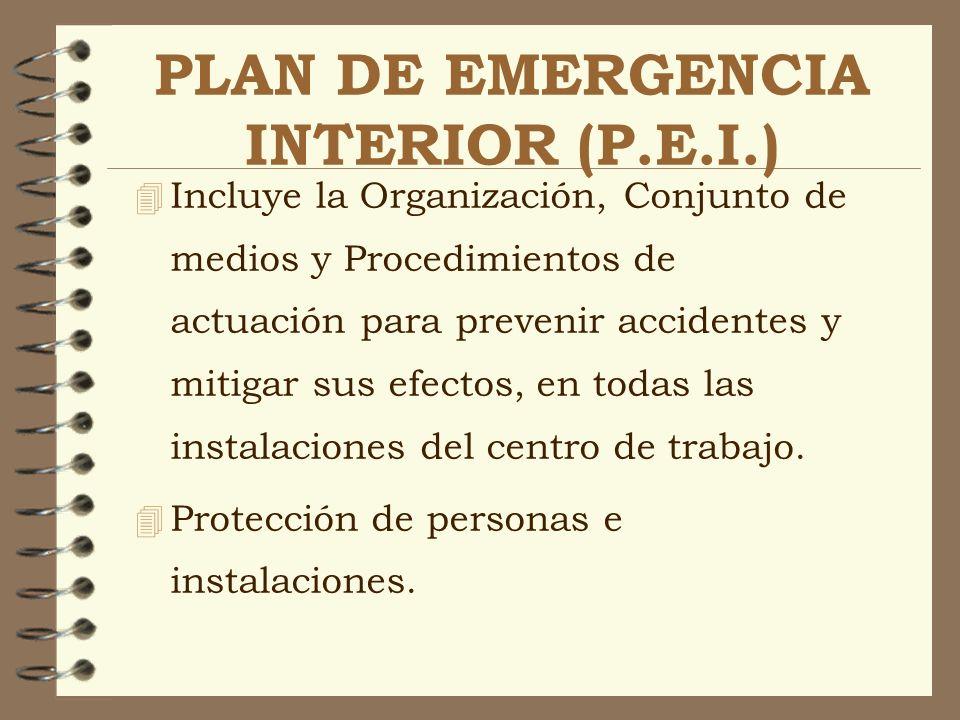 PLAN DE EMERGENCIA INTERIOR (P.E.I.) 4 Incluye la Organización, Conjunto de medios y Procedimientos de actuación para prevenir accidentes y mitigar su