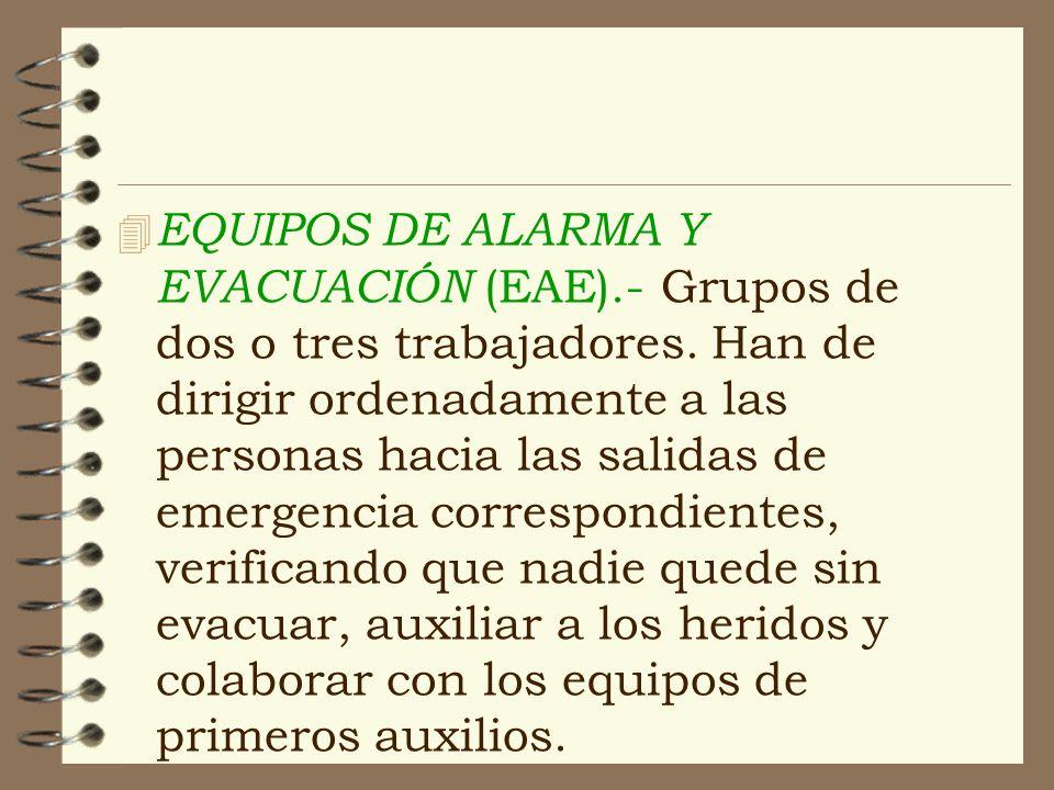 4 EQUIPOS DE ALARMA Y EVACUACIÓN (EAE).- Grupos de dos o tres trabajadores. Han de dirigir ordenadamente a las personas hacia las salidas de emergenci