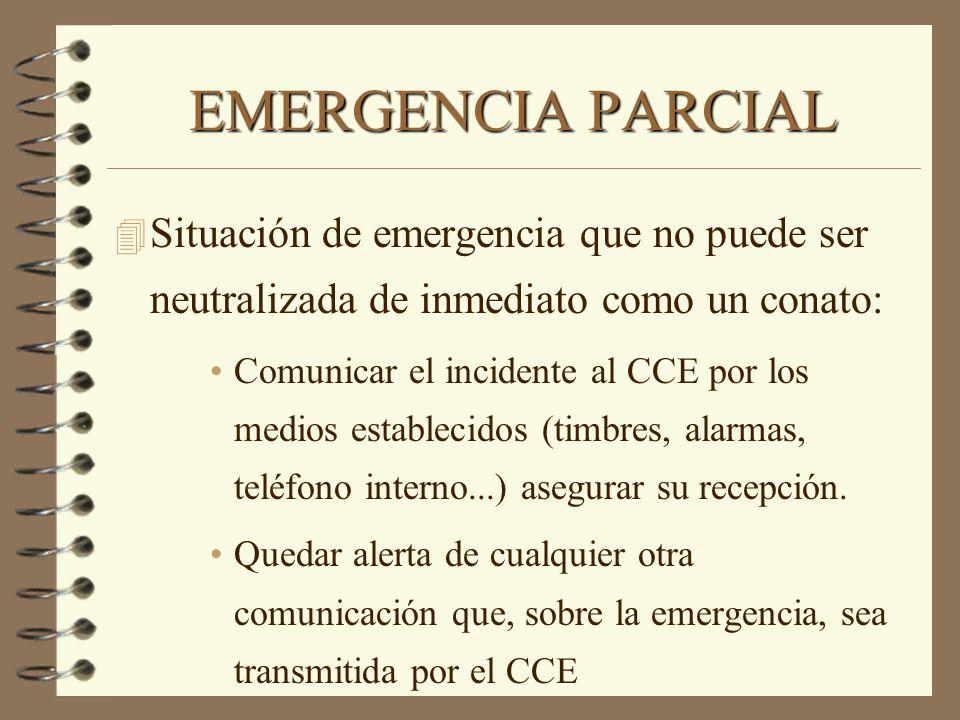 EMERGENCIA PARCIAL 4 Situación de emergencia que no puede ser neutralizada de inmediato como un conato: Comunicar el incidente al CCE por los medios e