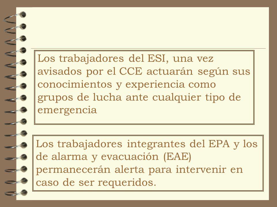 Los trabajadores del ESI, una vez avisados por el CCE actuarán según sus conocimientos y experiencia como grupos de lucha ante cualquier tipo de emerg