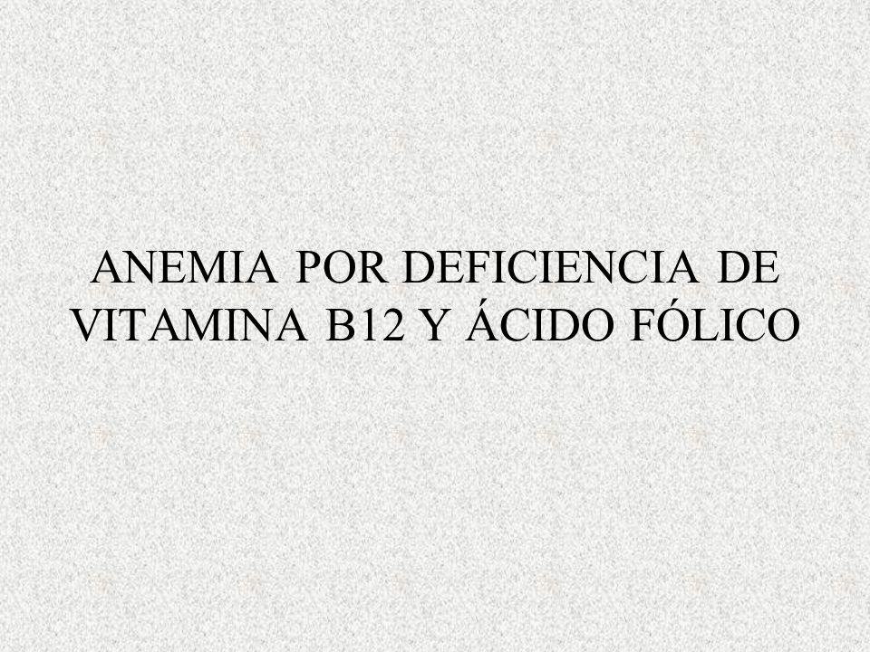 ANEMIA POR DEFICIENCIA DE VITAMINA B12 Y ÁCIDO FÓLICO