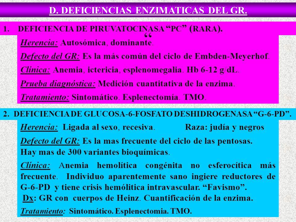 D.DEFICIENCIAS ENZIMATICAS DEL GR. 1.DEFICIENCIA DE PIRUVATOCINASA PC ( RARA ).