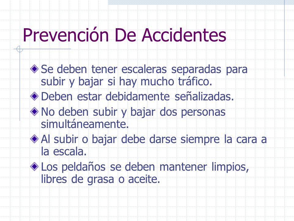 Prevención De Accidentes Se deben tener escaleras separadas para subir y bajar si hay mucho tráfico. Deben estar debidamente señalizadas. No deben sub