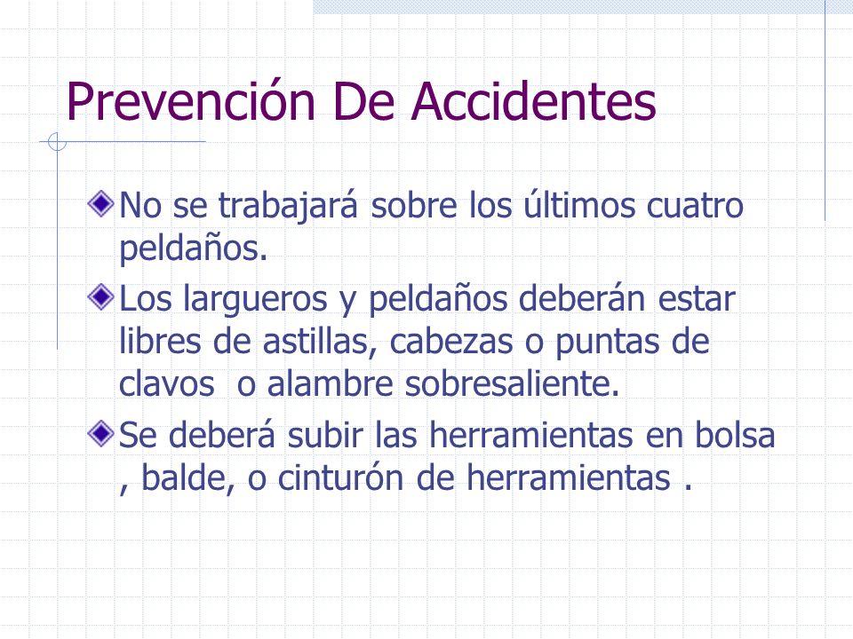 Prevención De Accidentes No se trabajará sobre los últimos cuatro peldaños. Los largueros y peldaños deberán estar libres de astillas, cabezas o punta