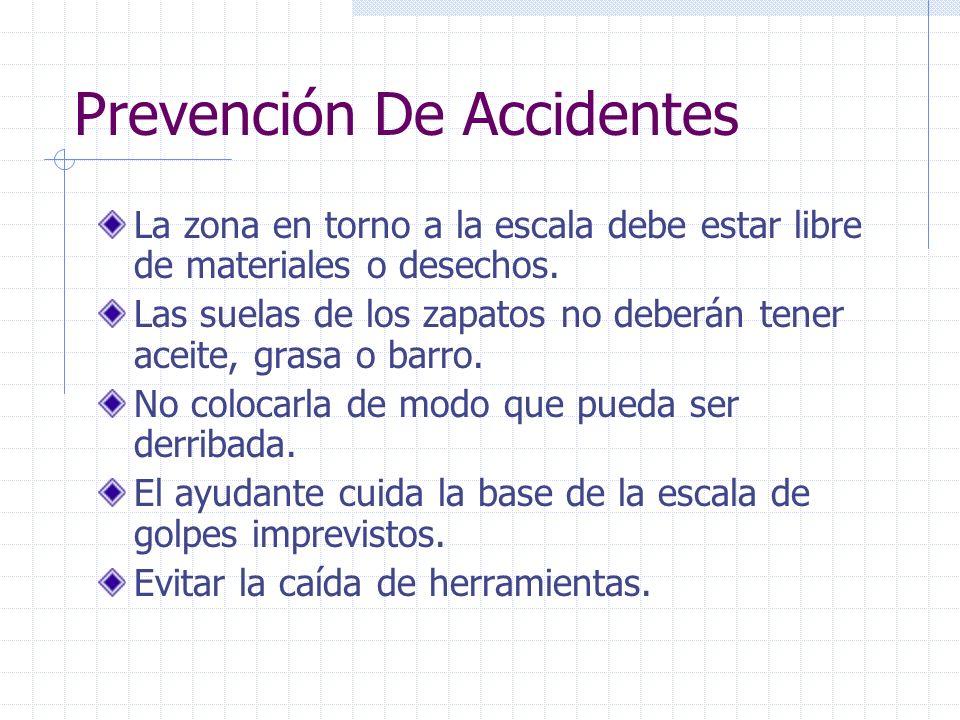 Prevención De Accidentes La zona en torno a la escala debe estar libre de materiales o desechos. Las suelas de los zapatos no deberán tener aceite, gr