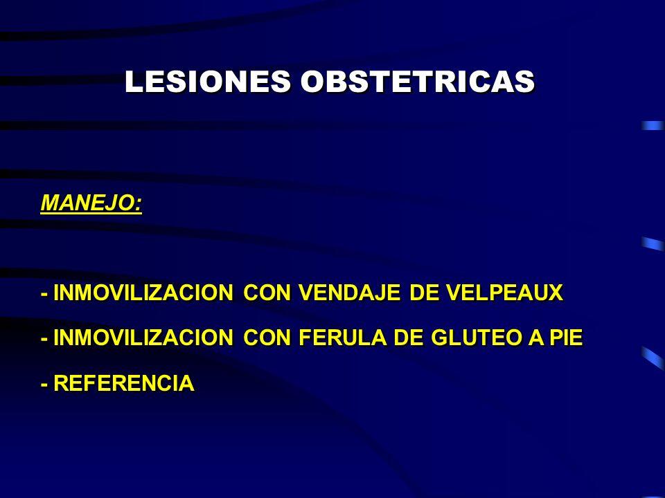 LESIONES OBSTETRICAS MANEJO: - INMOVILIZACION CON VENDAJE DE VELPEAUX - INMOVILIZACION CON FERULA DE GLUTEO A PIE - REFERENCIA MANEJO: - INMOVILIZACIO