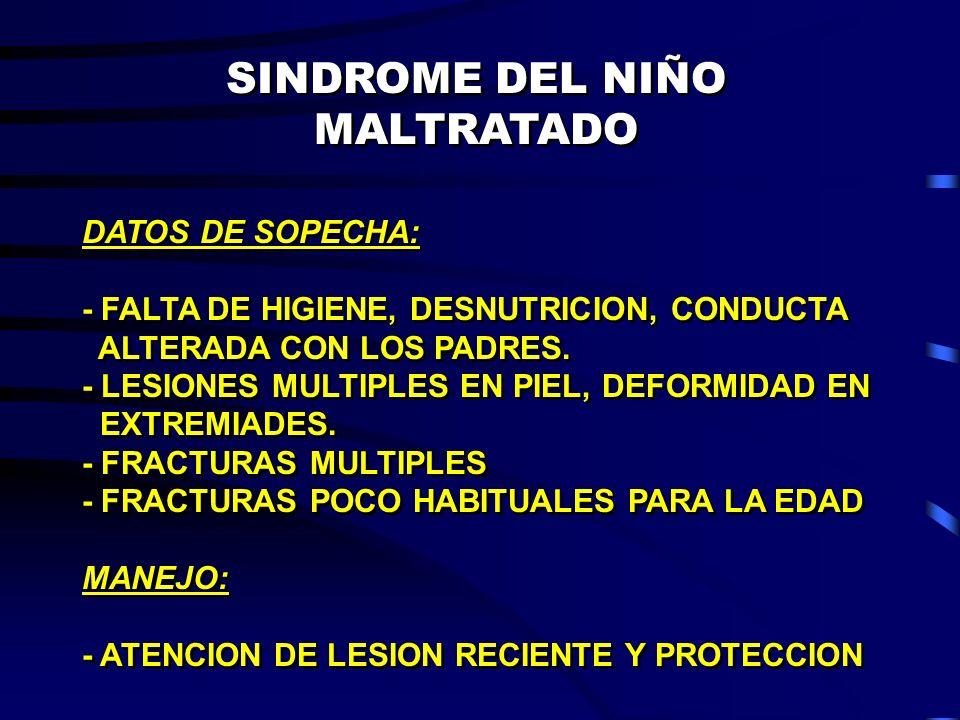 SINDROME DEL NIÑO MALTRATADO DATOS DE SOPECHA: - FALTA DE HIGIENE, DESNUTRICION, CONDUCTA ALTERADA CON LOS PADRES. - LESIONES MULTIPLES EN PIEL, DEFOR