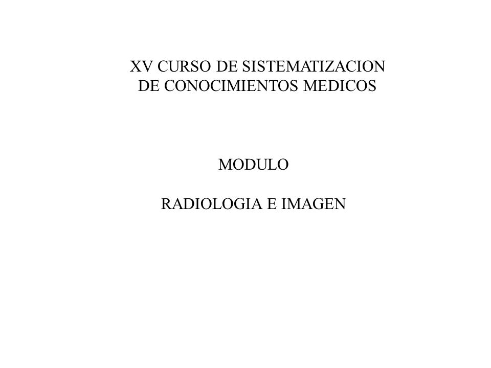 XV CURSO DE SISTEMATIZACION DE CONOCIMIENTOS MEDICOS MODULO RADIOLOGIA E IMAGEN