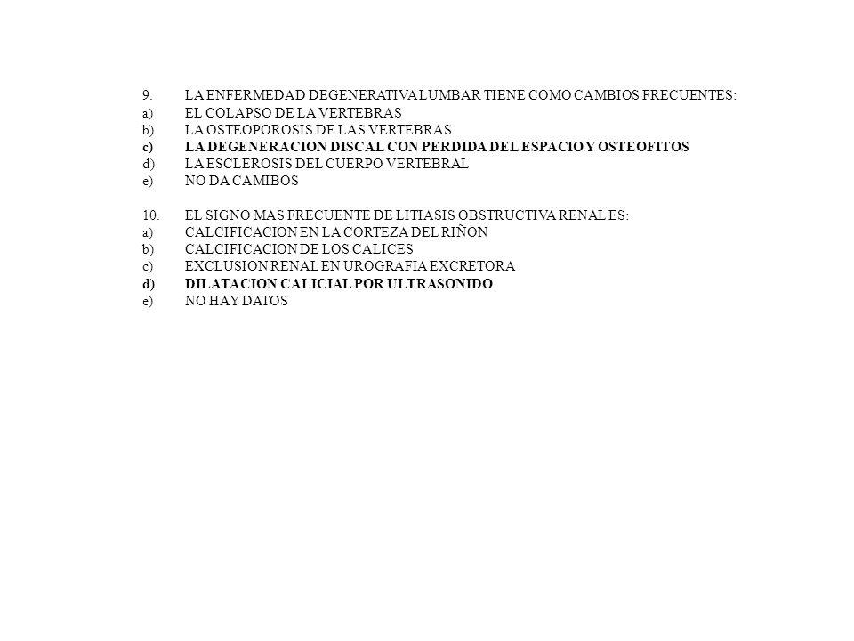 9.LA ENFERMEDAD DEGENERATIVA LUMBAR TIENE COMO CAMBIOS FRECUENTES: a)EL COLAPSO DE LA VERTEBRAS b)LA OSTEOPOROSIS DE LAS VERTEBRAS c)LA DEGENERACION D