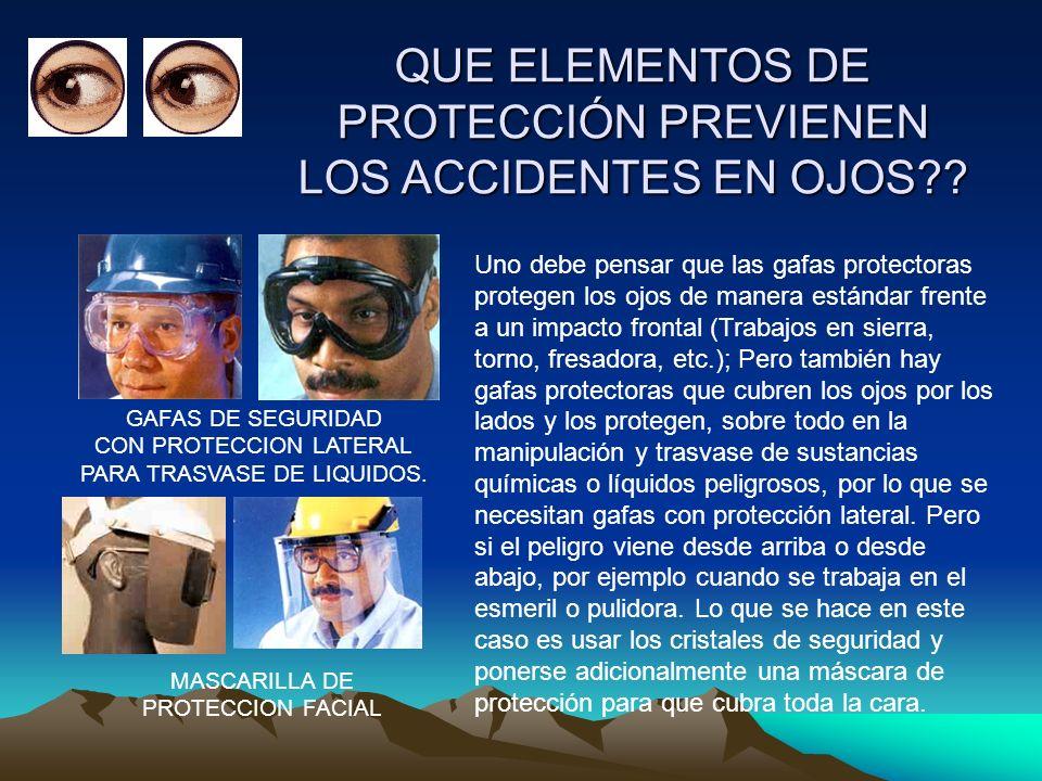 QUE ELEMENTOS DE PROTECCIÓN PREVIENEN LOS ACCIDENTES EN OJOS?.