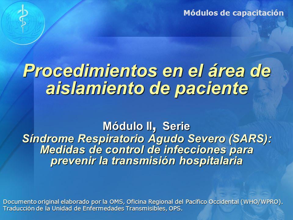 Procedimientos en el área de aislamiento de paciente Módulo II, Serie Síndrome Respiratorio Agudo Severo (SARS): Medidas de control de infecciones par