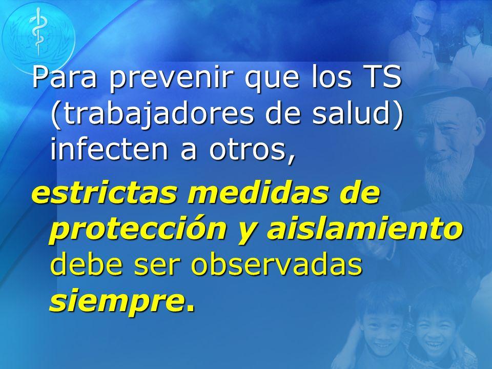 Para prevenir que los TS (trabajadores de salud) infecten a otros, estrictas medidas de protección y aislamiento debe ser observadas siempre.