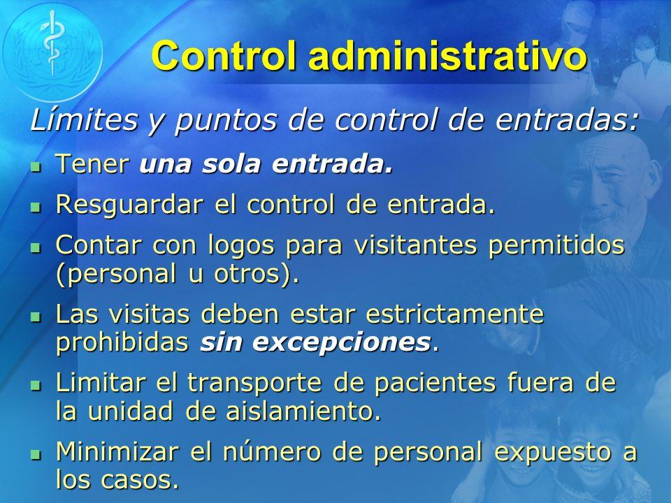 Control administrativo Límites y puntos de control de entradas: Tener una sola entrada. Tener una sola entrada. Resguardar el control de entrada. Resg