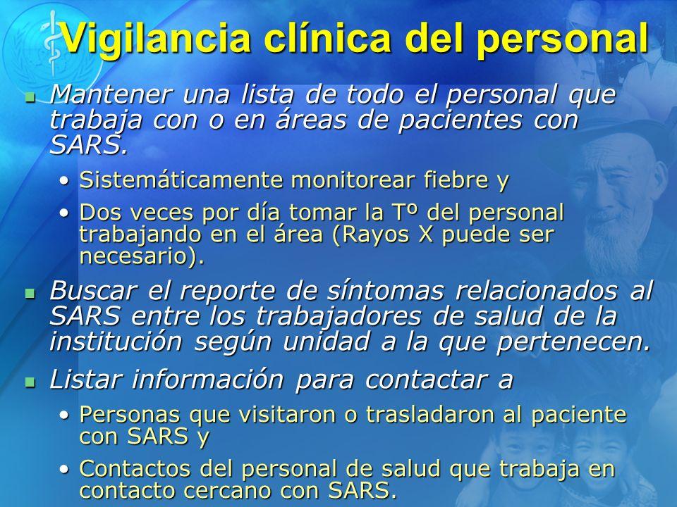 Vigilancia clínica del personal Mantener una lista de todo el personal que trabaja con o en áreas de pacientes con SARS. Mantener una lista de todo el