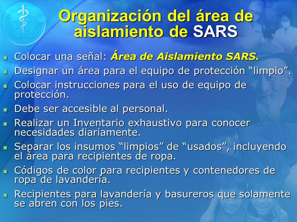 Organización del área de aislamiento de SARS Colocar una señal: Área de Aislamiento SARS. Colocar una señal: Área de Aislamiento SARS. Designar un áre