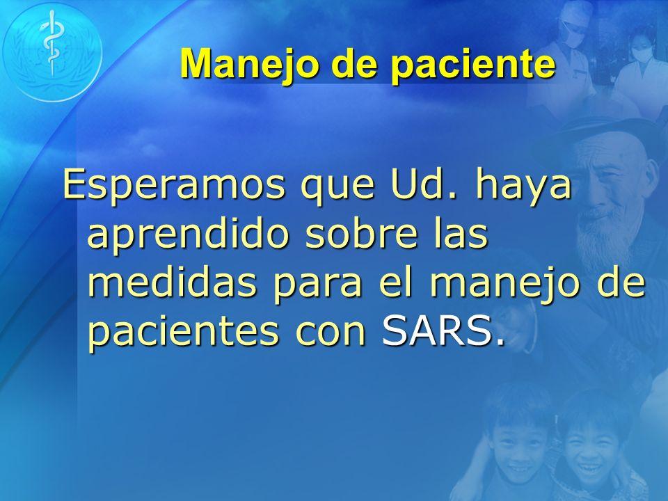 Manejo de paciente Esperamos que Ud. haya aprendido sobre las medidas para el manejo de pacientes con SARS.