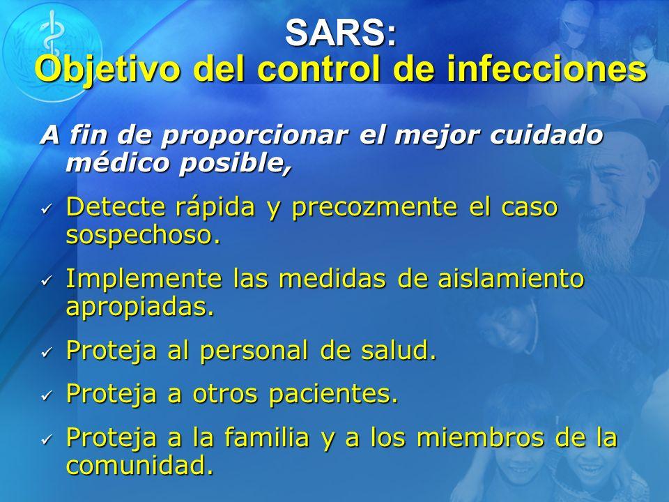 SARS: Objetivo del control de infecciones A fin de proporcionar el mejor cuidado médico posible, Detecte rápida y precozmente el caso sospechoso. Dete