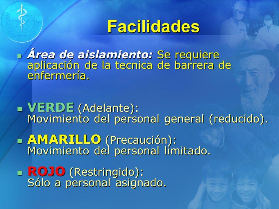 Facilidades Área de aislamiento: Se requiere aplicación de la tecnica de barrera de enfermería. Área de aislamiento: Se requiere aplicación de la tecn