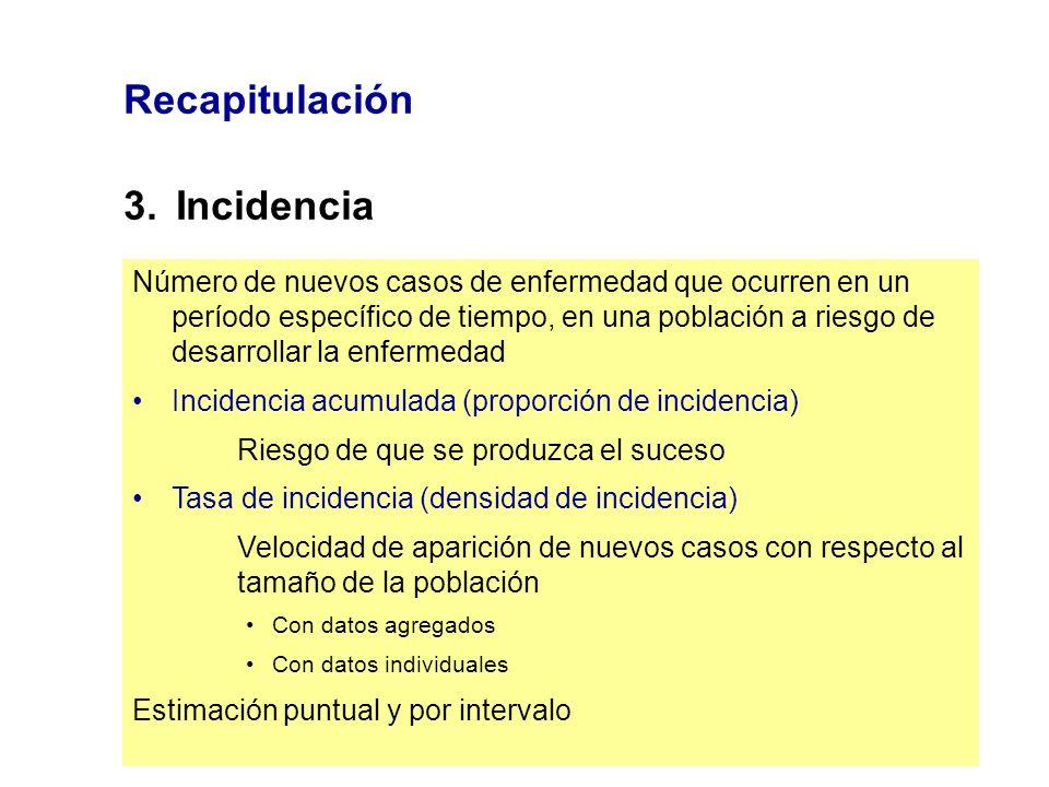 Recapitulación 3.Incidencia Número de nuevos casos de enfermedad que ocurren en un período específico de tiempo, en una población a riesgo de desarrol