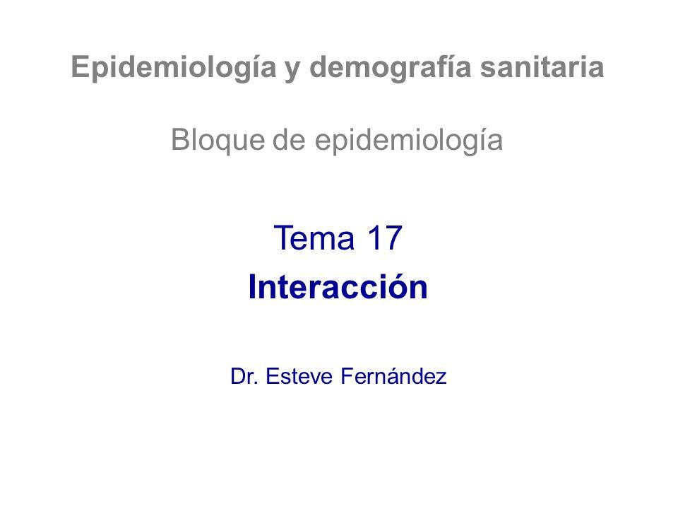 Epidemiología y demografía sanitaria Bloque de epidemiología Tema 17 Interacción Dr. Esteve Fernández