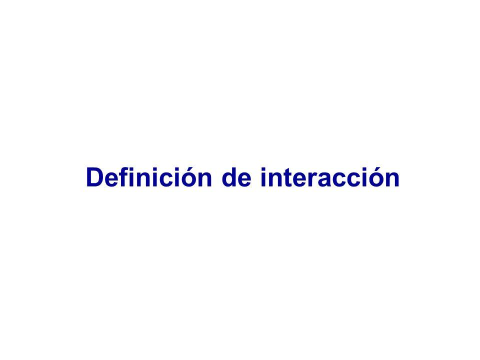 Interacción Situación en la que dos o más factores de riesgo modifican el efecto que cada cual tiene sobre la ocurrencia o el nivel de un desenlace dado Modificación del efecto Fuente: Szklo y Nieto 2000
