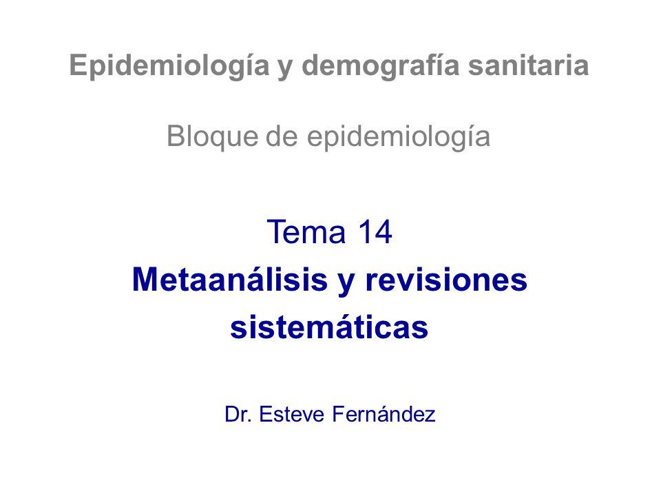 Epidemiología y demografía sanitaria Bloque de epidemiología Tema 14 Metaanálisis y revisiones sistemáticas Dr. Esteve Fernández