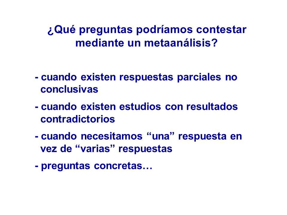 ¿Qué preguntas podríamos contestar mediante un metaanálisis? - cuando existen respuestas parciales no conclusivas - cuando existen estudios con result
