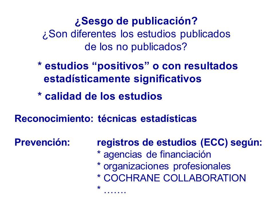 ¿Sesgo de publicación? ¿Son diferentes los estudios publicados de los no publicados? * estudios positivos o con resultados estadísticamente significat