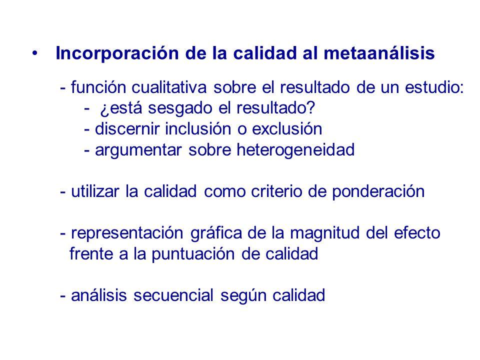 Incorporación de la calidad al metaanálisis - función cualitativa sobre el resultado de un estudio: - ¿está sesgado el resultado? - discernir inclusió