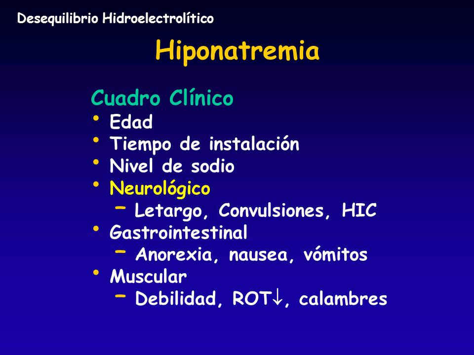 Desequilibrio Hidroelectrolítico Hiponatremia Cuadro Clínico Edad Tiempo de instalación Nivel de sodio Neurológico – – Letargo, Convulsiones, HIC Gast