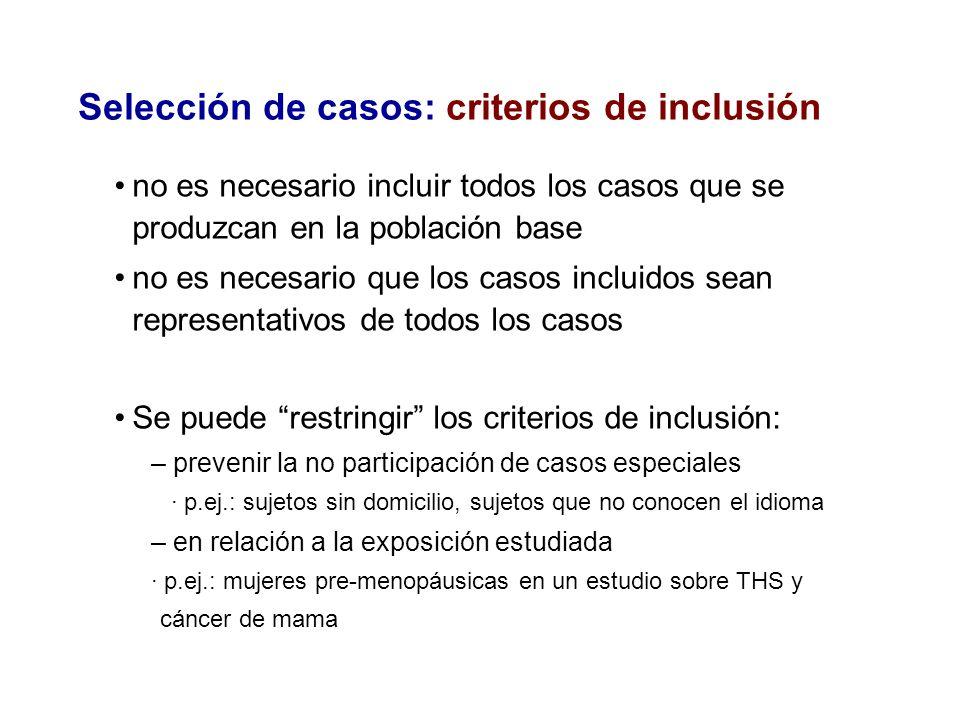Selección de casos: criterios de inclusión no es necesario incluir todos los casos que se produzcan en la población base no es necesario que los casos