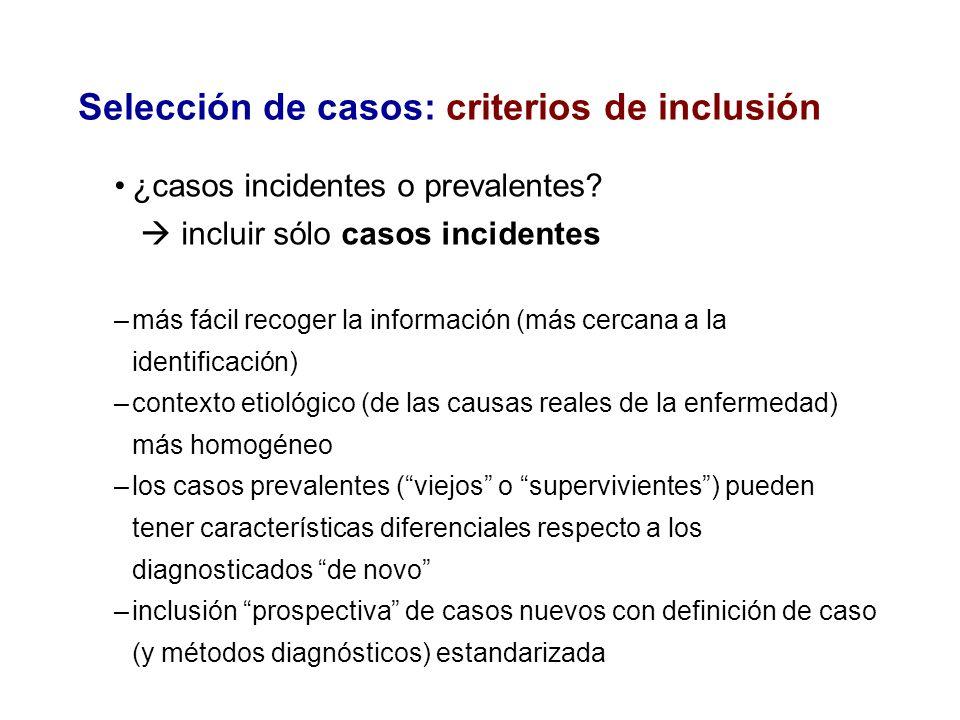 Selección de casos: criterios de inclusión ¿casos incidentes o prevalentes? incluir sólo casos incidentes –más fácil recoger la información (más cerca
