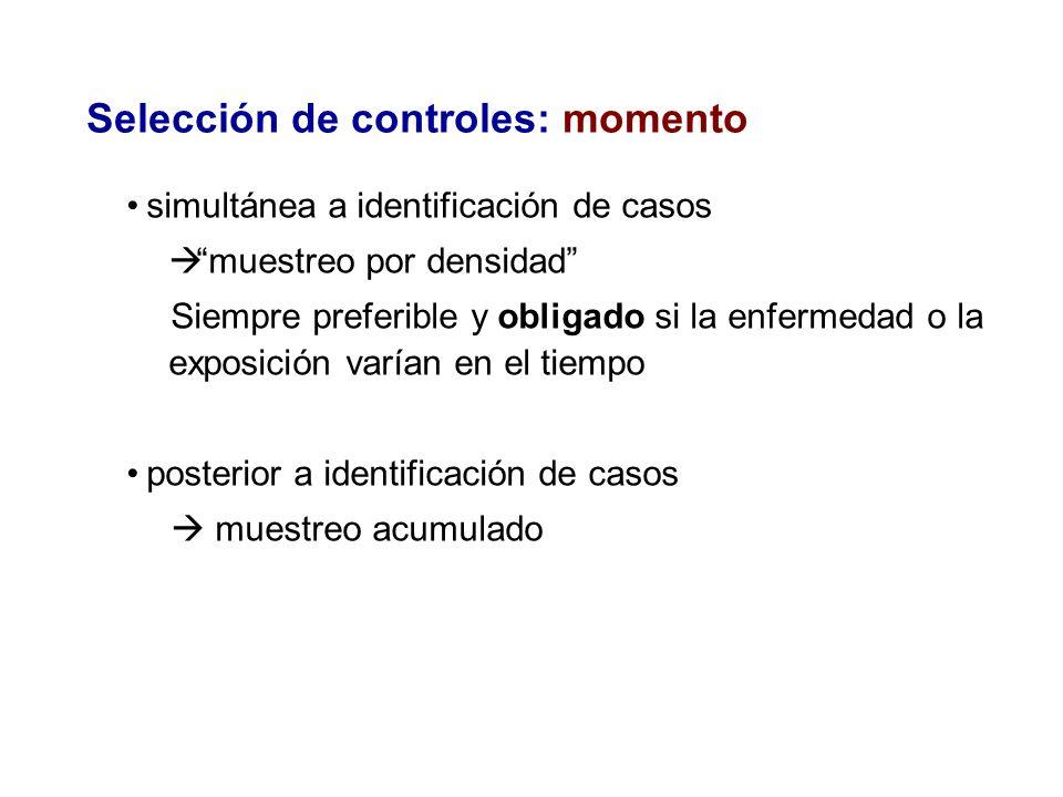 Selección de controles: momento simultánea a identificación de casos muestreo por densidad Siempre preferible y obligado si la enfermedad o la exposic