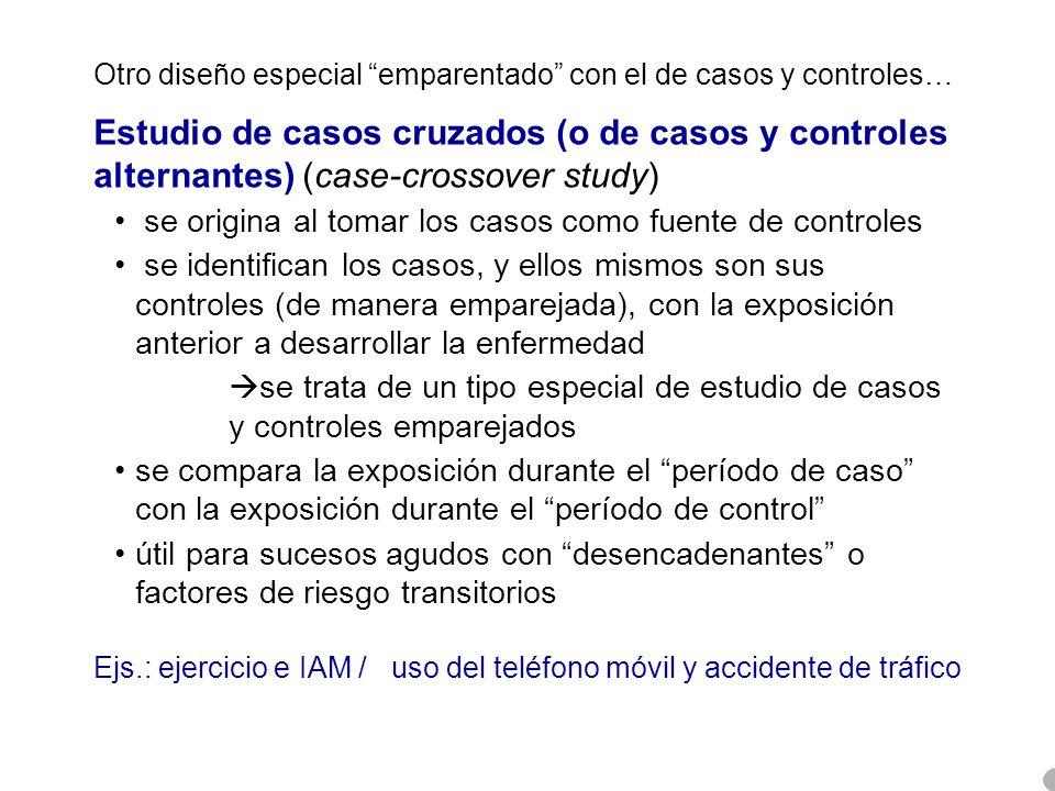 Otro diseño especial emparentado con el de casos y controles… Estudio de casos cruzados (o de casos y controles alternantes) (case-crossover study) se