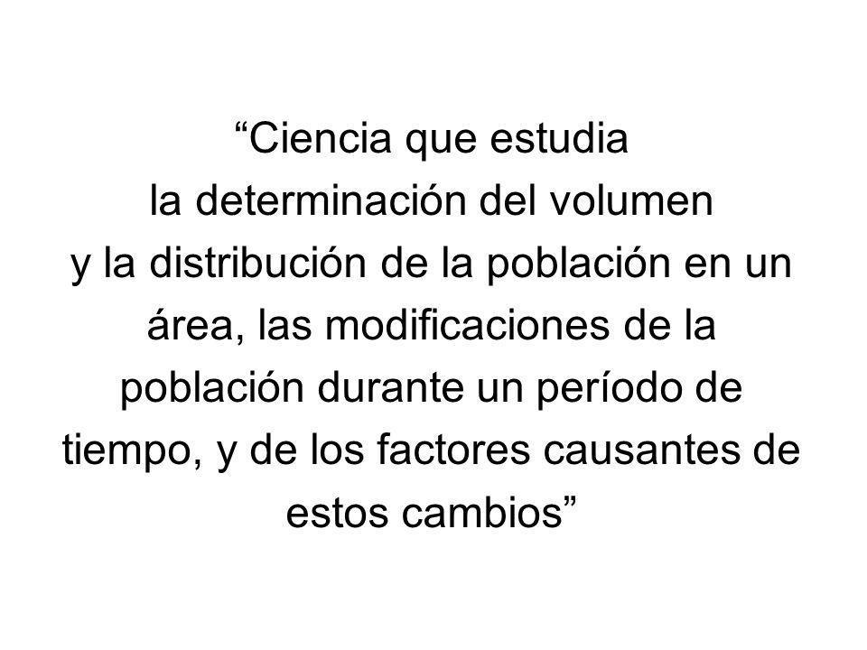 Ciencia que estudia la determinación del volumen y la distribución de la población en un área, las modificaciones de la población durante un período d