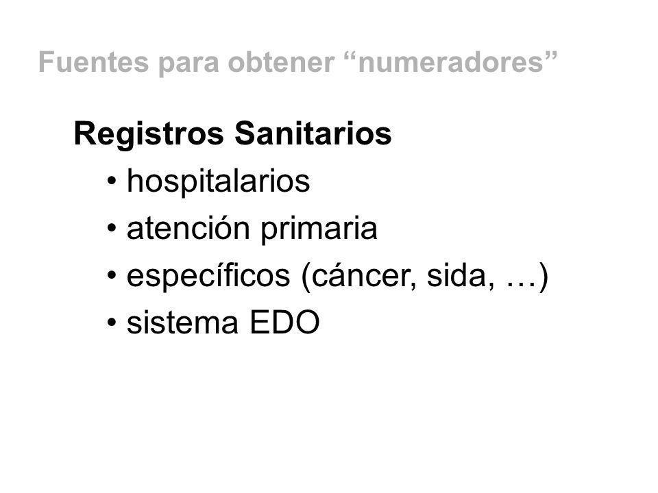 Registros Sanitarios hospitalarios atención primaria específicos (cáncer, sida, …) sistema EDO Fuentes para obtener numeradores