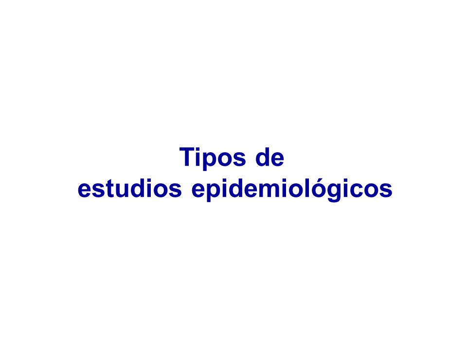 Tipos de estudios epidemiológicos Estudios descriptivos vs.