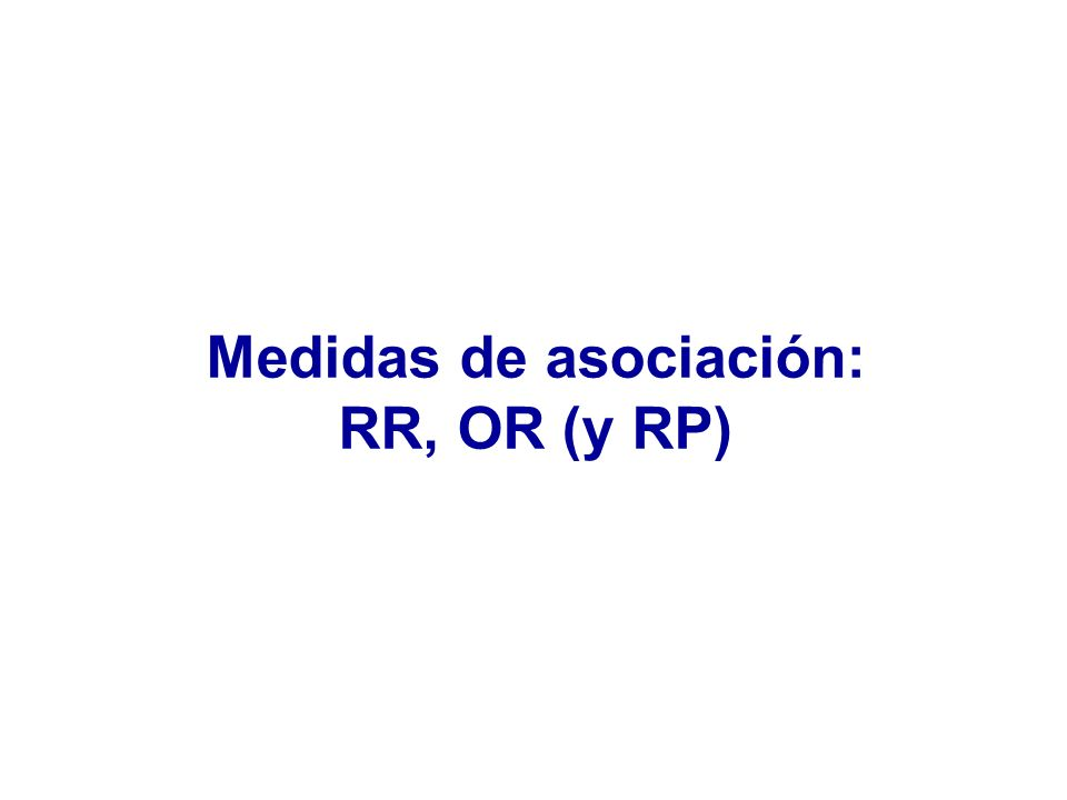 RR a partir de incidencias acumuladas Incidencia expuestos (Ie+) = a / a+b Incidencia no expuestos (Ie-) = c / c+d (a / a+b) Riesgo relativo (RR) = Ie+ / Ie- = (c / c+d)