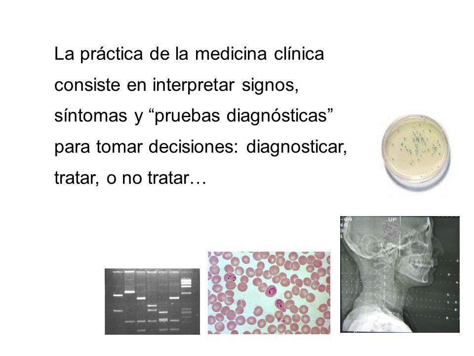 La práctica de la medicina clínica consiste en interpretar signos, síntomas y pruebas diagnósticas para tomar decisiones: diagnosticar, tratar, o no t