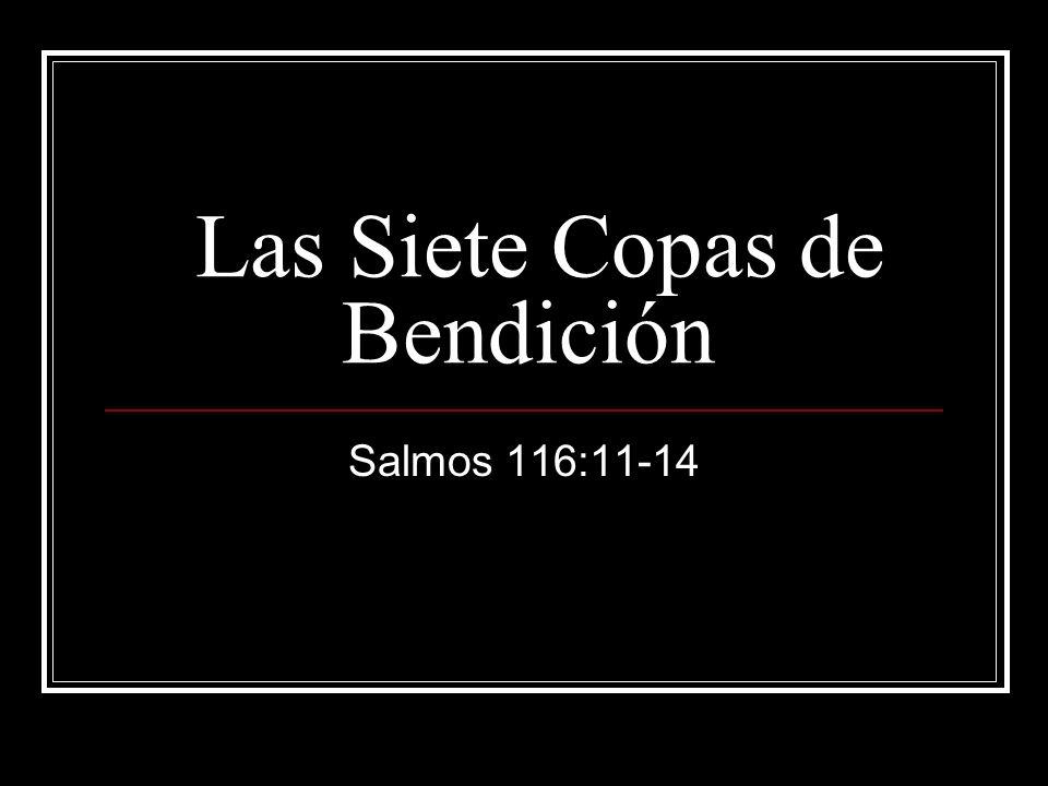 Las Siete Copas de Bendición Salmos 116:11-14