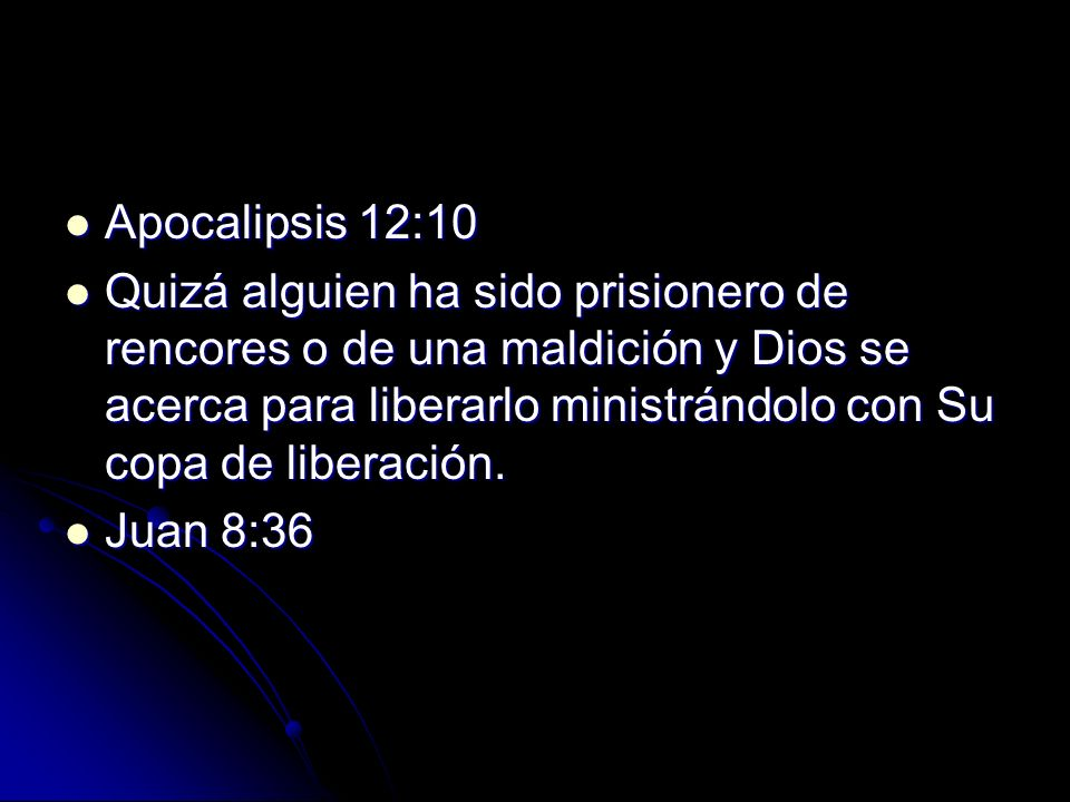 Apocalipsis 12:10 Apocalipsis 12:10 Quizá alguien ha sido prisionero de rencores o de una maldición y Dios se acerca para liberarlo ministrándolo con