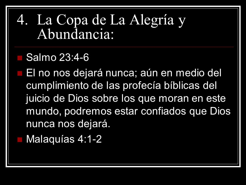 4.La Copa de La Alegría y Abundancia: Salmo 23:4-6 El no nos dejará nunca; aún en medio del cumplimiento de las profecía bíblicas del juicio de Dios s