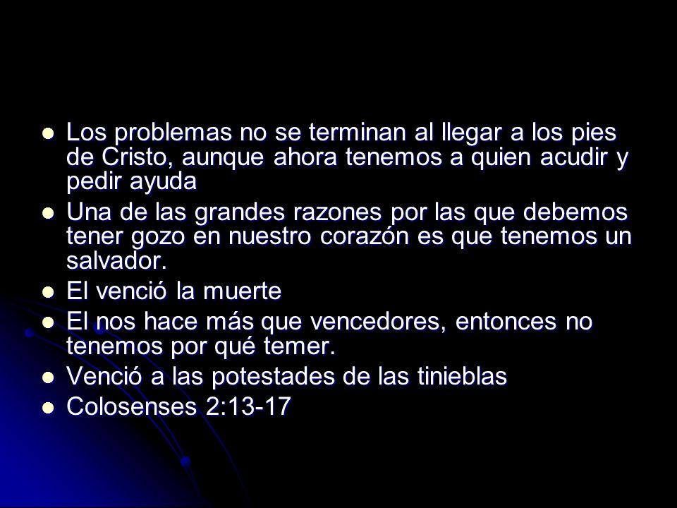 Los problemas no se terminan al llegar a los pies de Cristo, aunque ahora tenemos a quien acudir y pedir ayuda Los problemas no se terminan al llegar