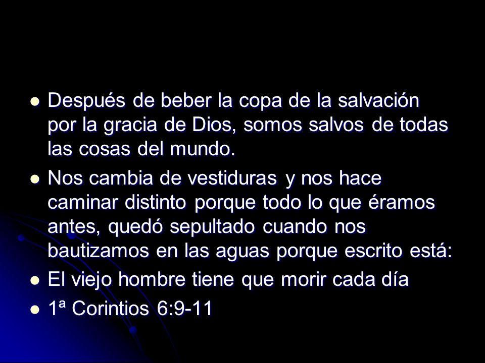 Después de beber la copa de la salvación por la gracia de Dios, somos salvos de todas las cosas del mundo. Después de beber la copa de la salvación po