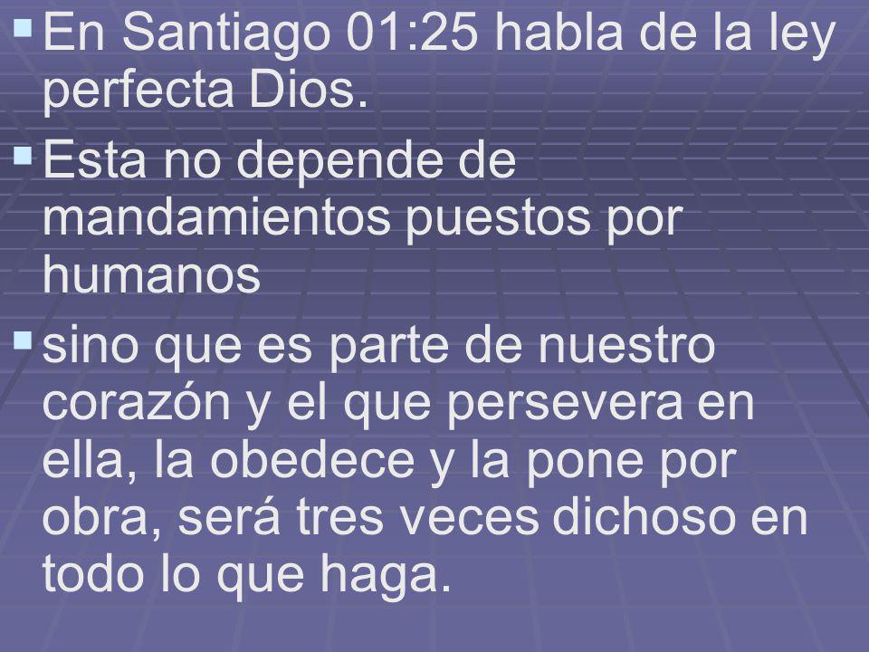 En Santiago 01:25 habla de la ley perfecta Dios. Esta no depende de mandamientos puestos por humanos sino que es parte de nuestro corazón y el que per