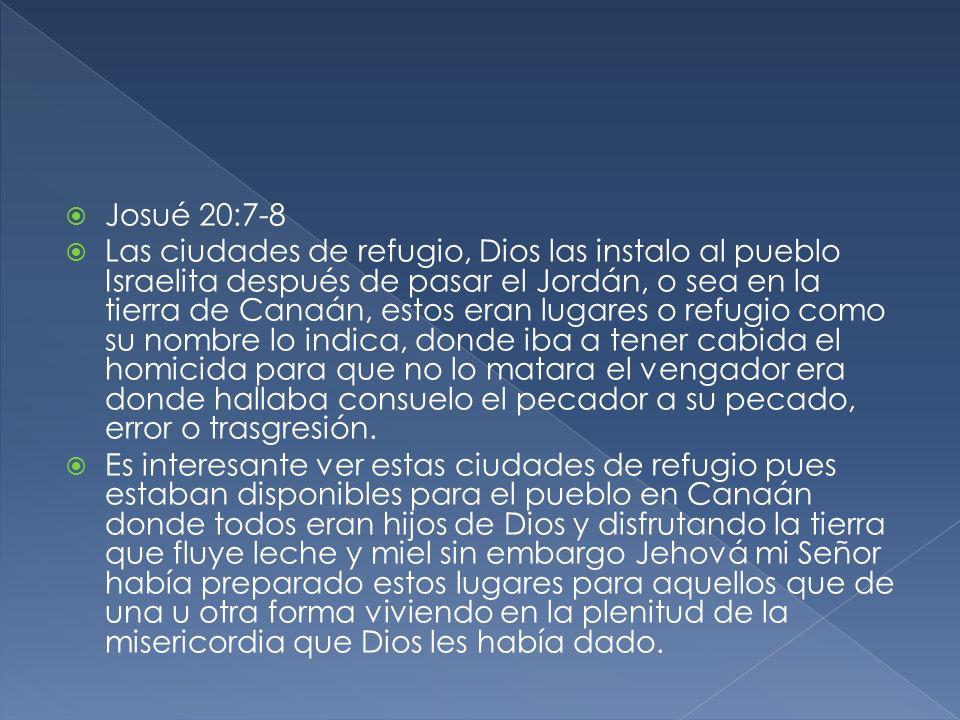 Josué 20:7-8 Las ciudades de refugio, Dios las instalo al pueblo Israelita después de pasar el Jordán, o sea en la tierra de Canaán, estos eran lugare